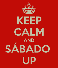Poster: KEEP CALM AND SÁBADO  UP