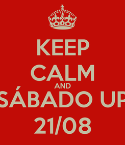 Poster: KEEP CALM AND SÁBADO UP 21/08