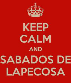 Poster: KEEP CALM AND SABADOS DE LAPECOSA