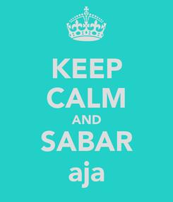 Poster: KEEP CALM AND SABAR aja