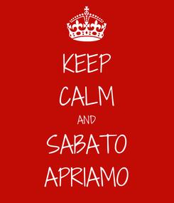 Poster: KEEP CALM AND SABATO APRIAMO