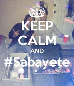 Poster: KEEP CALM AND #Sabayete
