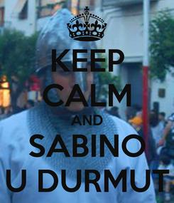 Poster: KEEP CALM AND SABINO U DURMUT