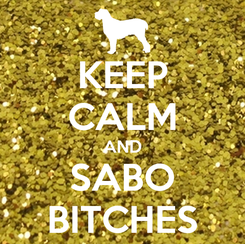Poster: KEEP CALM AND SABO BITCHES