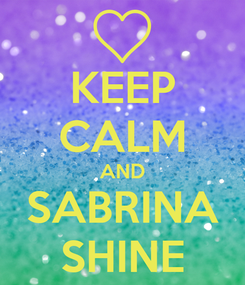 Poster: KEEP CALM AND SABRINA SHINE