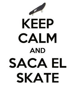 Poster: KEEP CALM AND SACA EL SKATE
