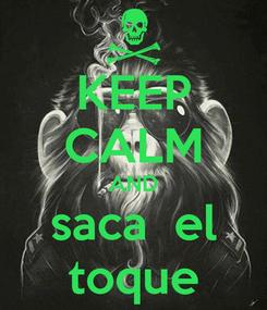 Poster: KEEP CALM AND saca  el toque