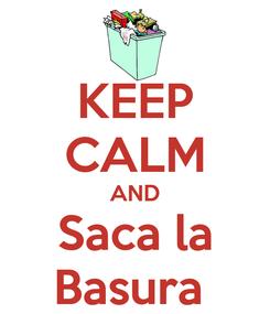 Poster: KEEP CALM AND Saca la Basura