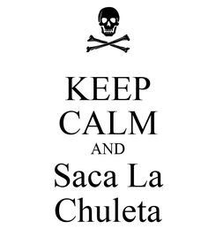 Poster: KEEP CALM AND Saca La Chuleta