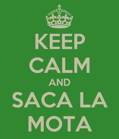 Poster: KEEP CALM AND SACA LA MOTA