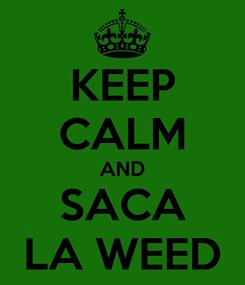 Poster: KEEP CALM AND SACA LA WEED