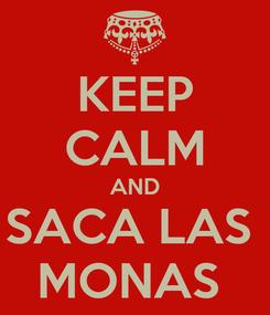 Poster: KEEP CALM AND SACA LAS  MONAS