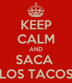 Poster: KEEP CALM AND SACA  LOS TACOS