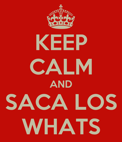 Poster: KEEP CALM AND SACA LOS WHATS