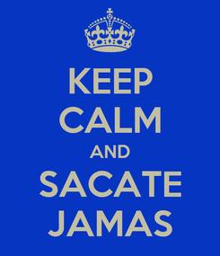 Poster: KEEP CALM AND SACATE JAMAS