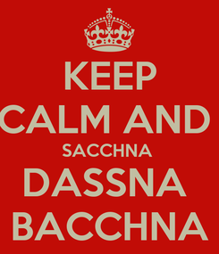 Poster: KEEP CALM AND  SACCHNA  DASSNA  BACCHNA