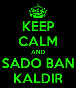 Poster: KEEP CALM AND SADO BAN KALDIR