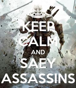 Poster: KEEP CALM AND SAEY ASSASSINS