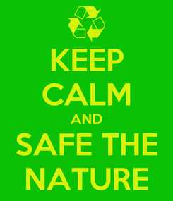 Poster: KEEP CALM AND SAFE THE NATURE