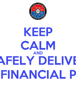 Poster: KEEP CALM AND SAFELY DELIVER THE FINANCIAL PLAN