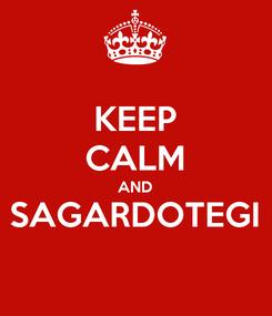 Poster: KEEP CALM AND SAGARDOTEGI