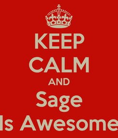 Poster: KEEP CALM AND Sage Is Awesome