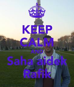 Poster: KEEP CALM AND Saha aidek Rafik