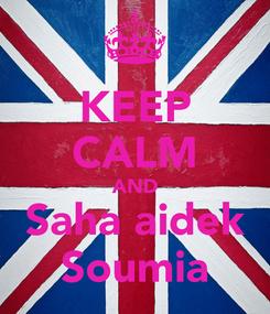 Poster: KEEP CALM AND Saha aidek Soumia