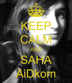 Poster: KEEP CALM AND SAHA AiDkom