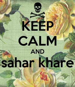 Poster: KEEP CALM AND sahar khare