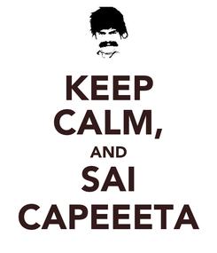 Poster: KEEP CALM, AND SAI CAPEEETA