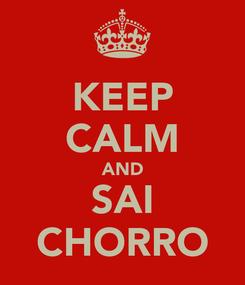 Poster: KEEP CALM AND SAI CHORRO