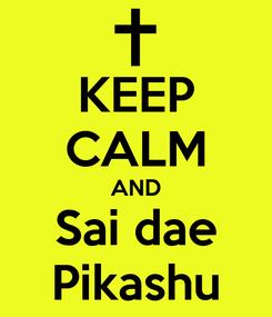 Poster: KEEP CALM AND Sai dae Pikashu