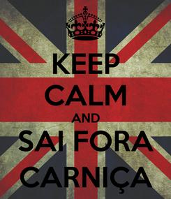 Poster: KEEP CALM AND SAI FORA CARNIÇA