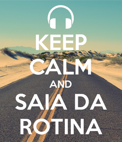 Poster: KEEP CALM AND SAIA DA ROTINA
