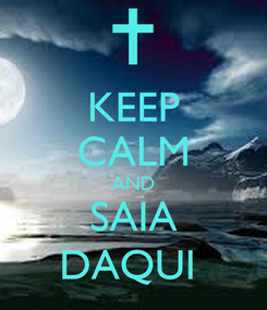Poster: KEEP CALM AND SAIA DAQUI