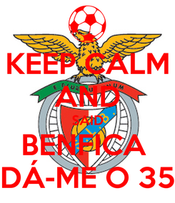 Poster: KEEP CALM AND SAID BENFICA  DÁ-ME O 35