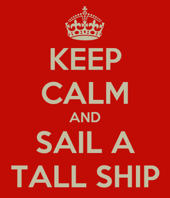 Poster: KEEP CALM AND SAIL A TALL SHIP