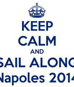 Poster: KEEP CALM AND SAIL ALONG Napoles 2014