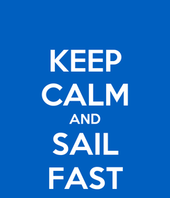 Poster: KEEP CALM AND SAIL FAST