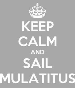 Poster: KEEP CALM AND SAIL MULATITUS