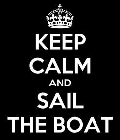 Poster: KEEP CALM AND SAIL THE BOAT