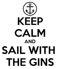 Poster: KEEP CALM AND SAIL WITH  THE GINS