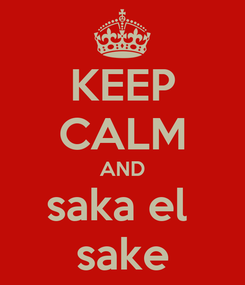 Poster: KEEP CALM AND saka el  sake