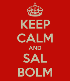Poster: KEEP CALM AND SAL BOLM