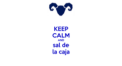 Poster: KEEP CALM AND sal de la caja