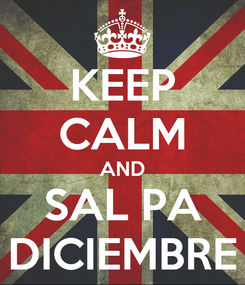 Poster: KEEP CALM AND SAL PA DICIEMBRE