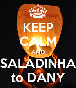 Poster: KEEP CALM AND SALADINHA to DANY