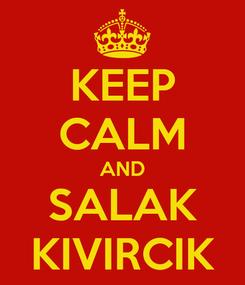 Poster: KEEP CALM AND SALAK KIVIRCIK