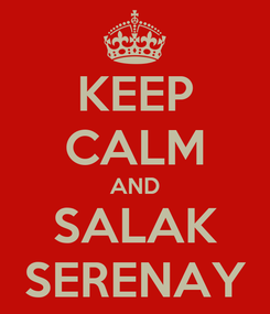 Poster: KEEP CALM AND SALAK SERENAY